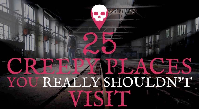 25 Creepy Places You really Shouldn't Visit
